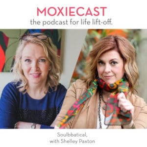 MoxieCast 039: Soulbbatical, with Shelley Paxton