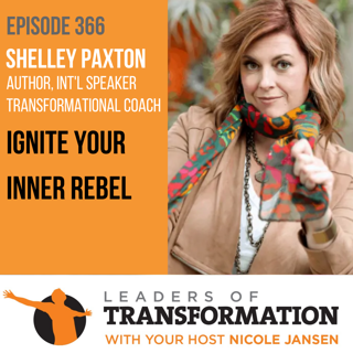 Leaders of Transformation: Ignite Your Inner Rebel with Shelley Paxton