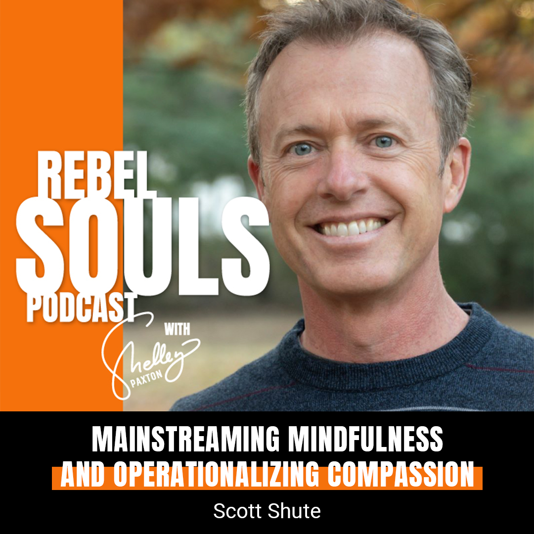 Mainstreaming Mindfulness and Operationalizing Compassion with Scott Shute