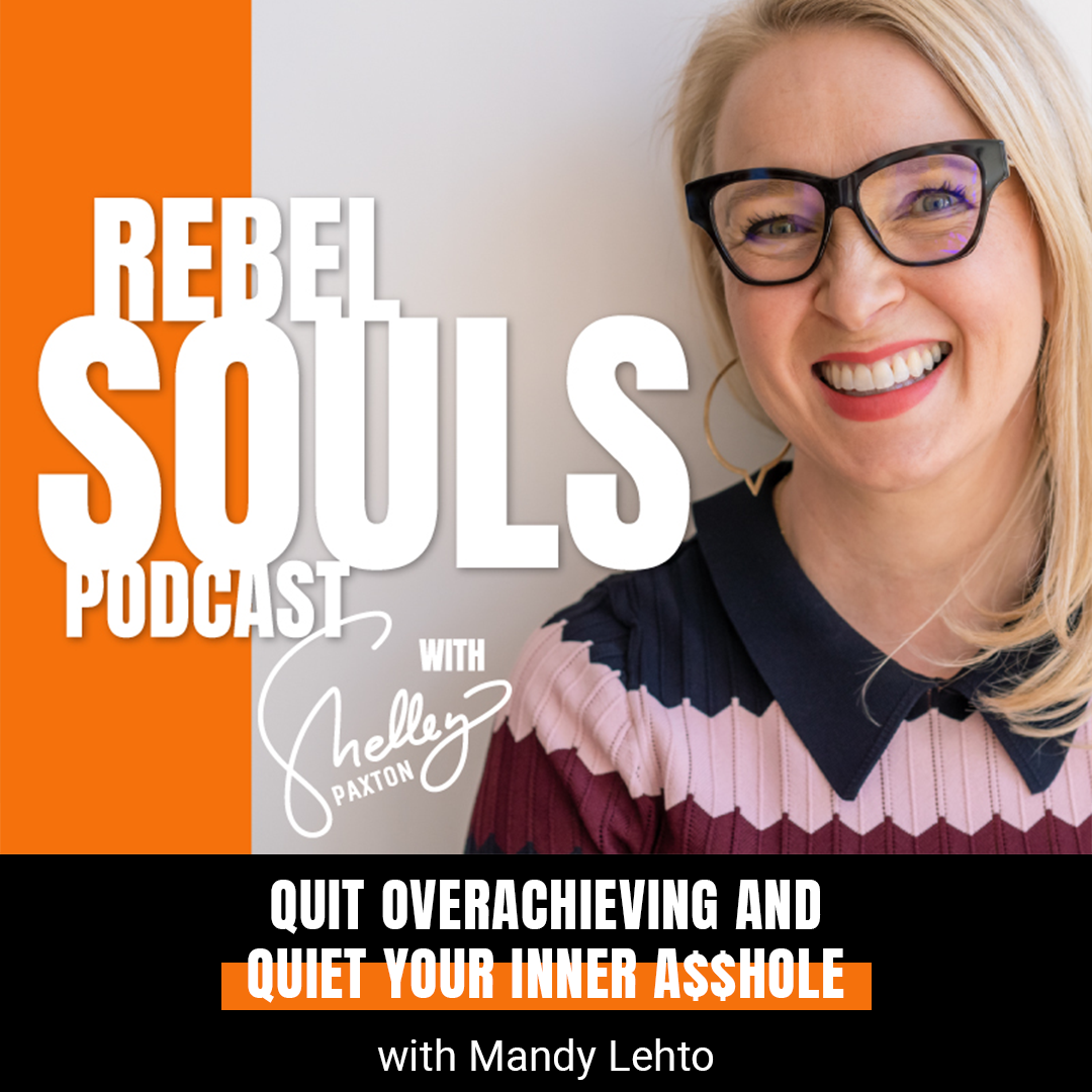 Quit Overachieving and Quiet your Inner A$$hole with Mandy Lehto
