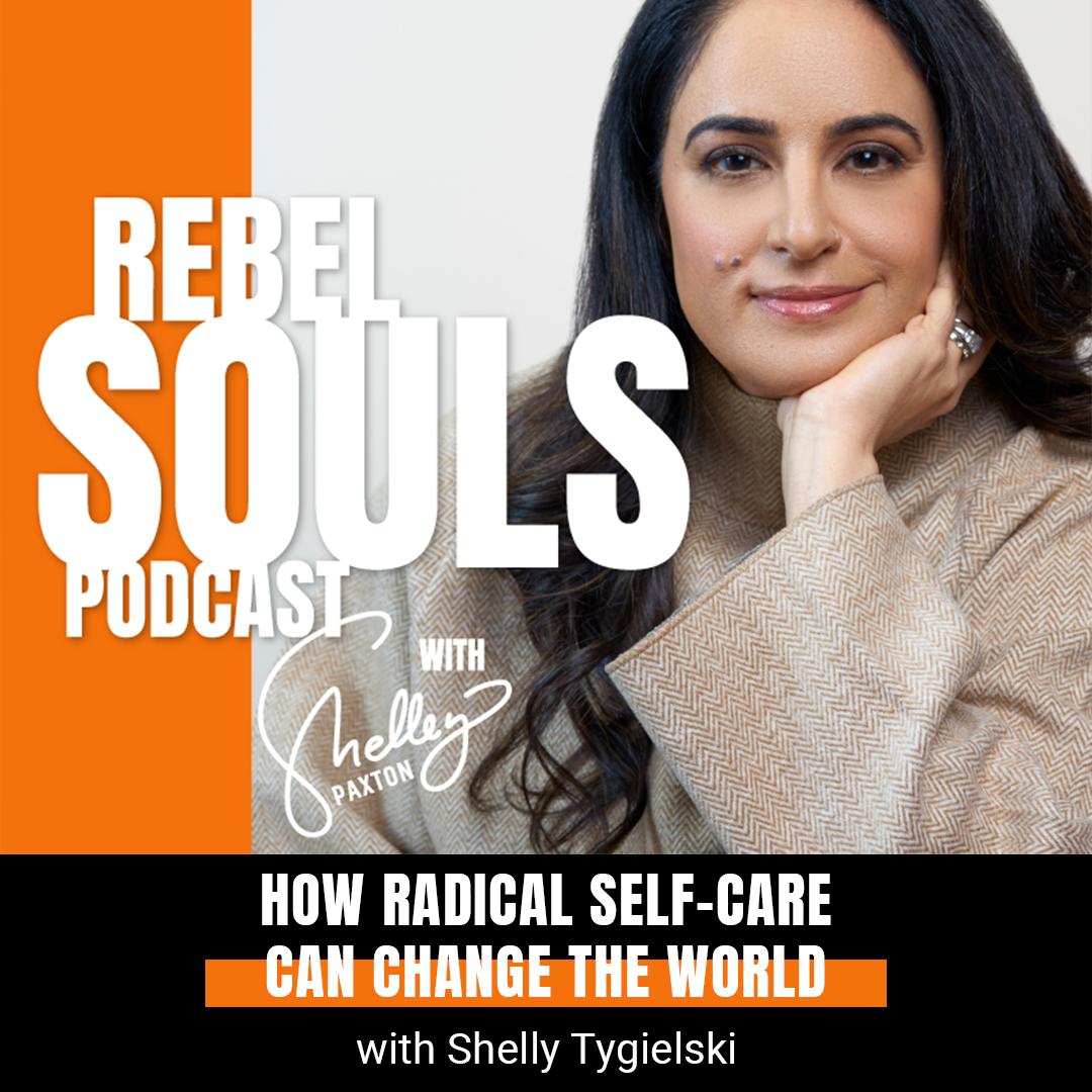 How Radical Self-Care Can Change the World with Shelly Tygielski